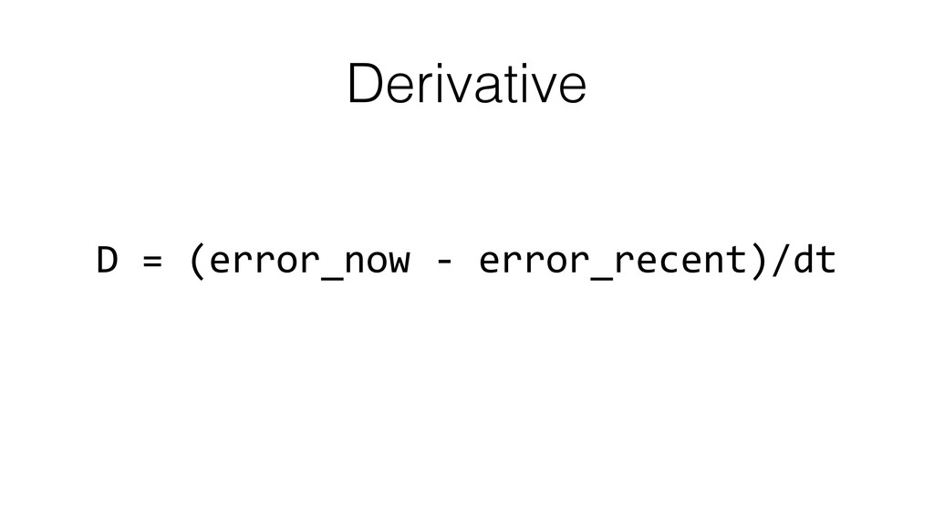 Derivative D = (error_now -‐ error...