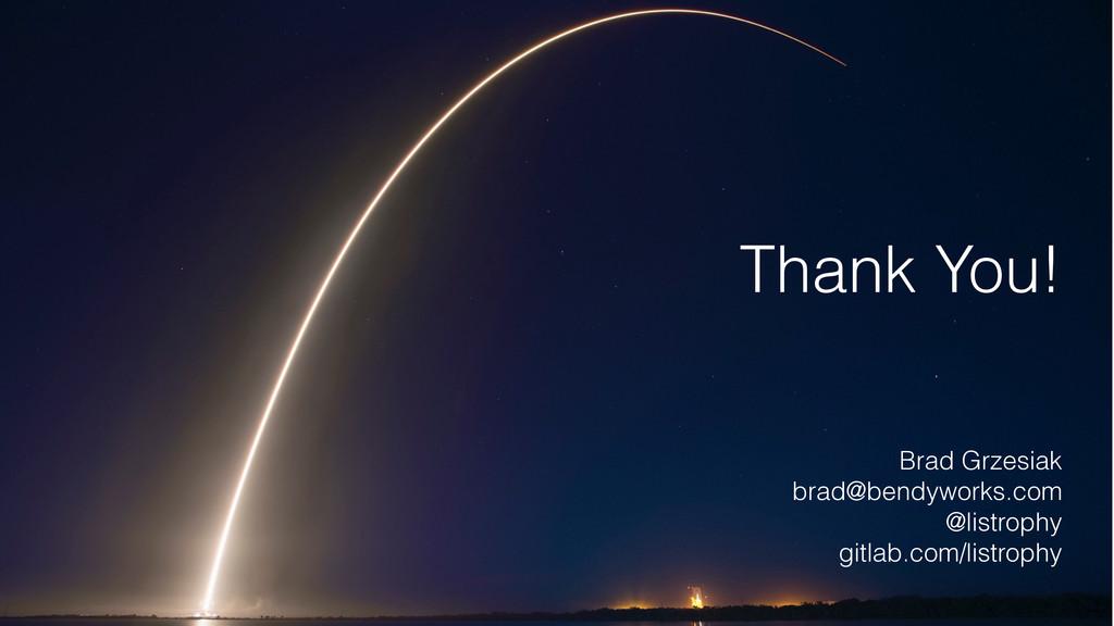 Thank You! Brad Grzesiak brad@bendyworks.com @l...