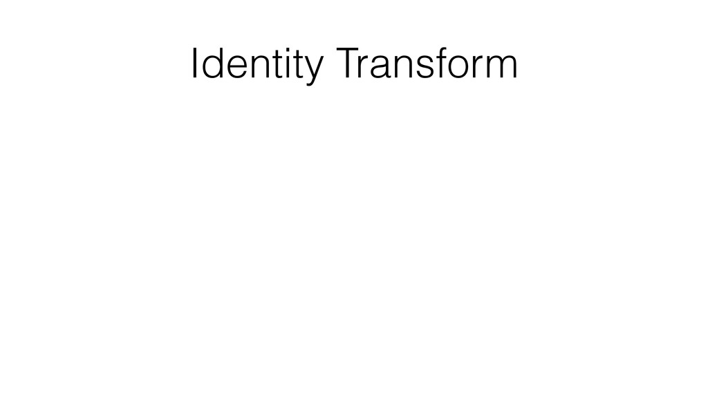 Identity Transform