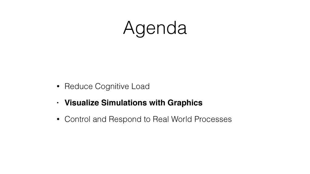 Agenda • Reduce Cognitive Load • Visualize Simu...