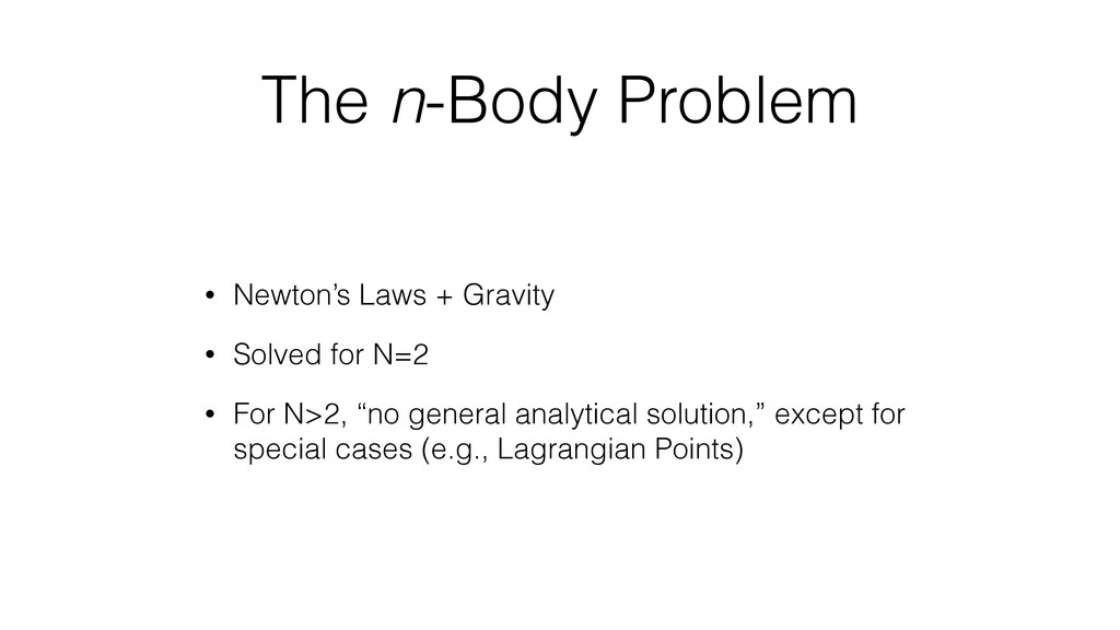The n-Body Problem • Newton's Laws + Gravity • ...