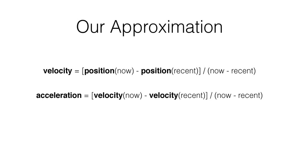 Our Approximation velocity = [position(now) - p...