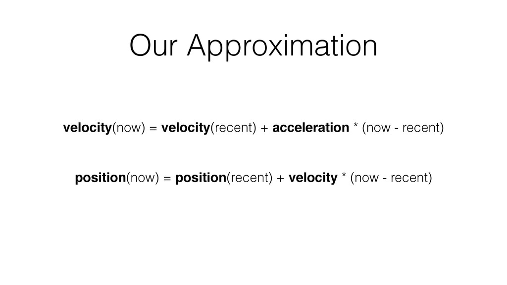 Our Approximation position(now) = position(rece...