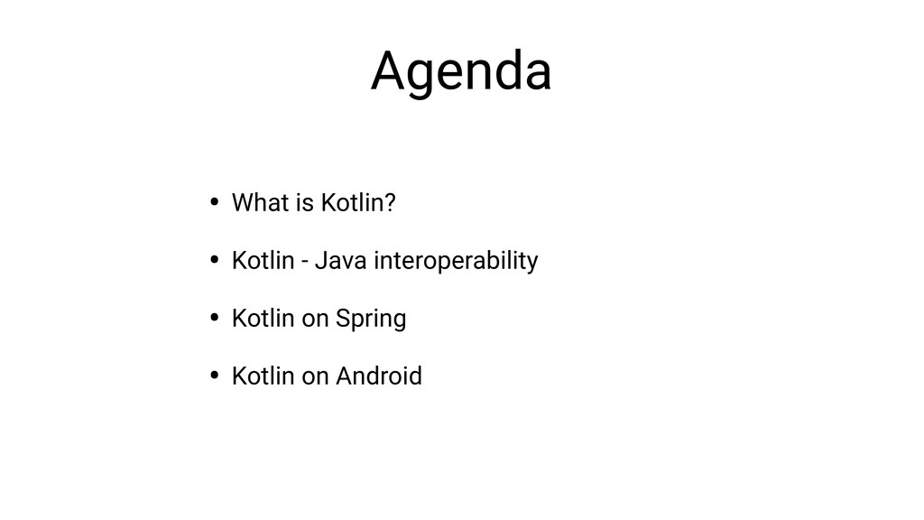 Agenda • What is Kotlin? • Kotlin - Java intero...