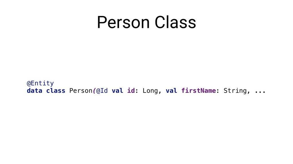 Person Class @Entity data class Person(@Id val ...