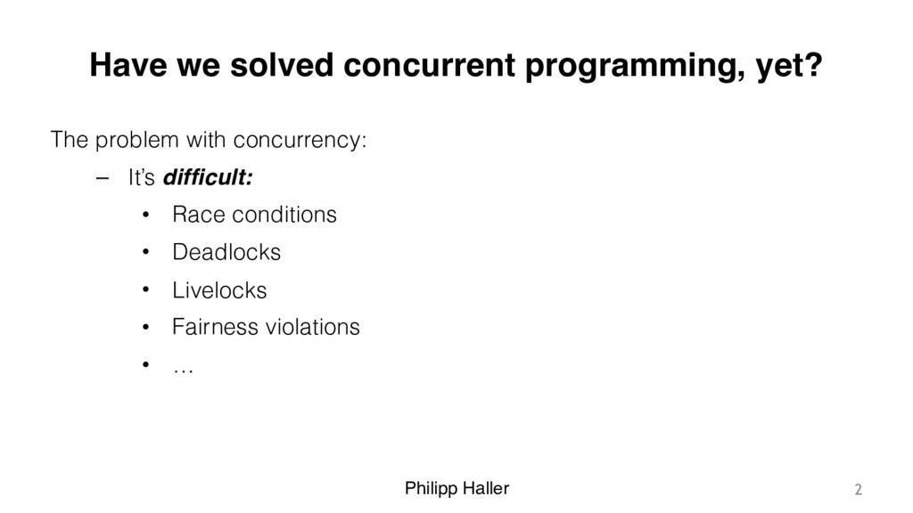 Philipp Haller Have we solved concurrent progra...