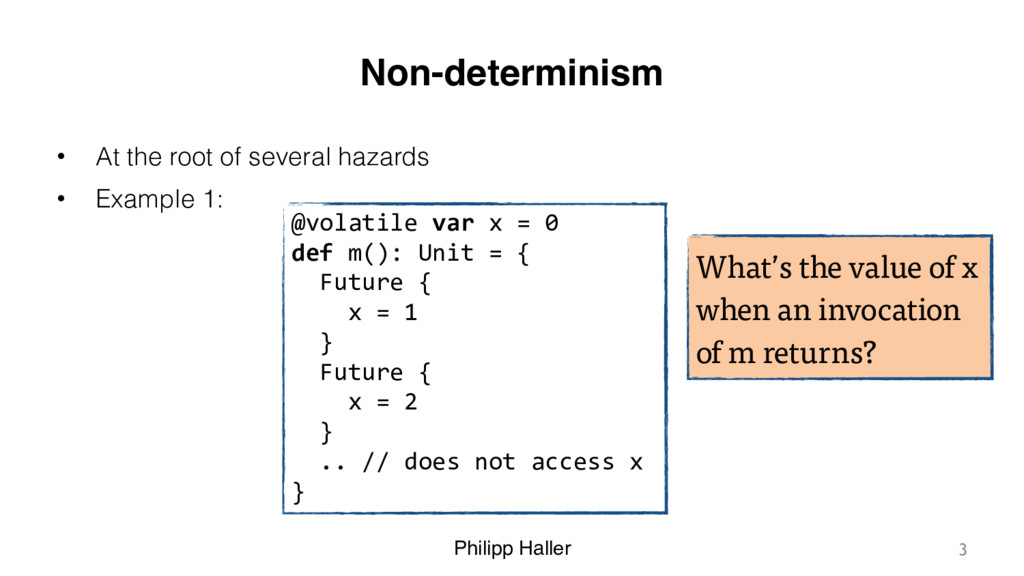 Philipp Haller Non-determinism • At the root of...