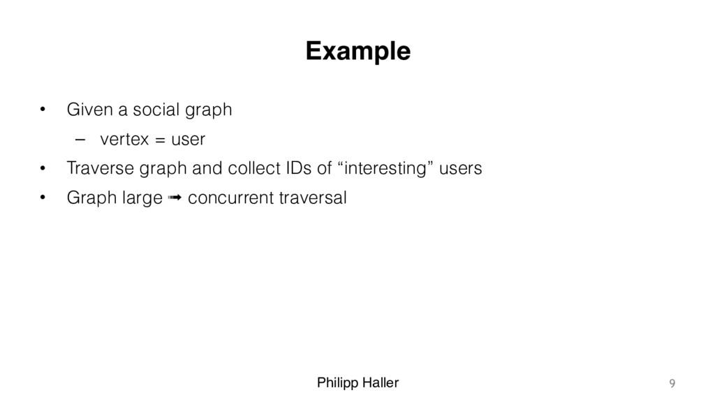 Philipp Haller Example • Given a social graph –...
