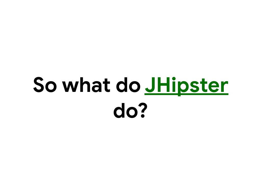 So what do JHipster do?