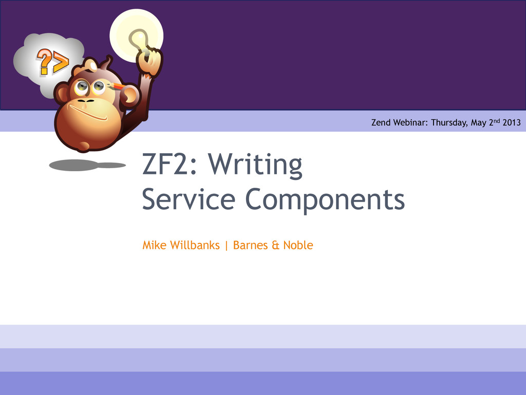ZF2: Writing Service Components Mike Willbanks ...