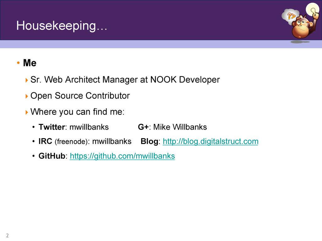 2 Housekeeping… • Me Sr. Web Architect Manag...