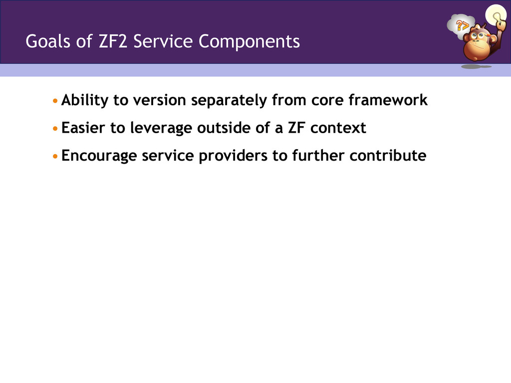 Goals of ZF2 Service Components •Ability to ve...