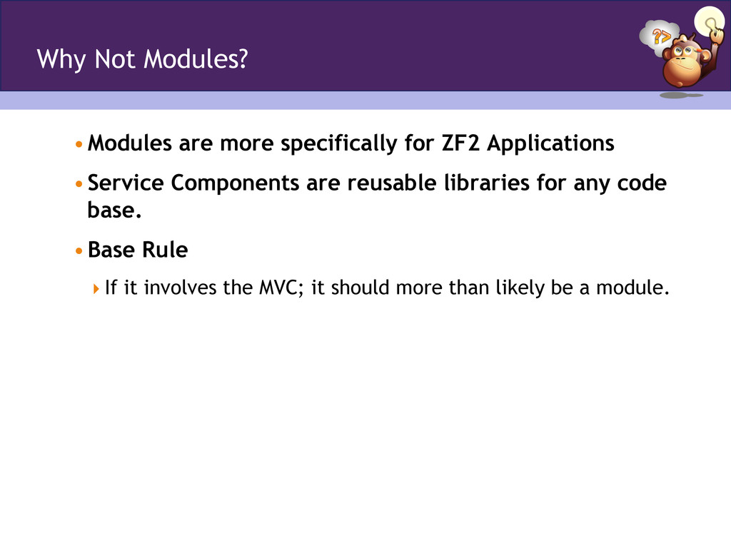 Why Not Modules? •Modules are more specificall...