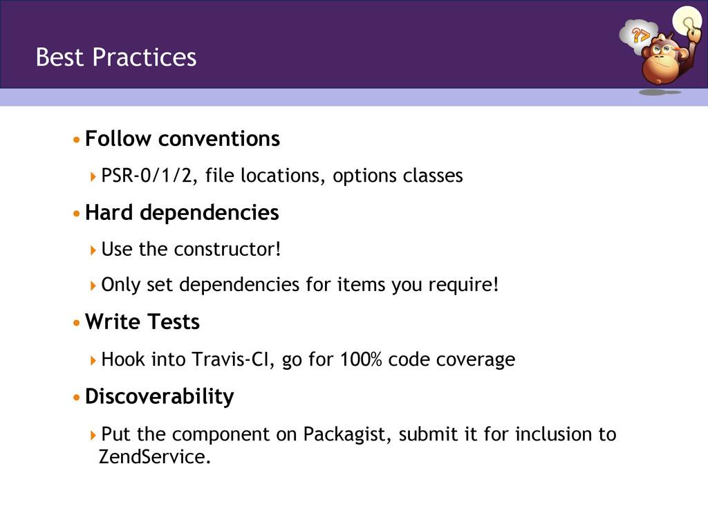 Best Practices •Follow conventions PSR-0/1/2...