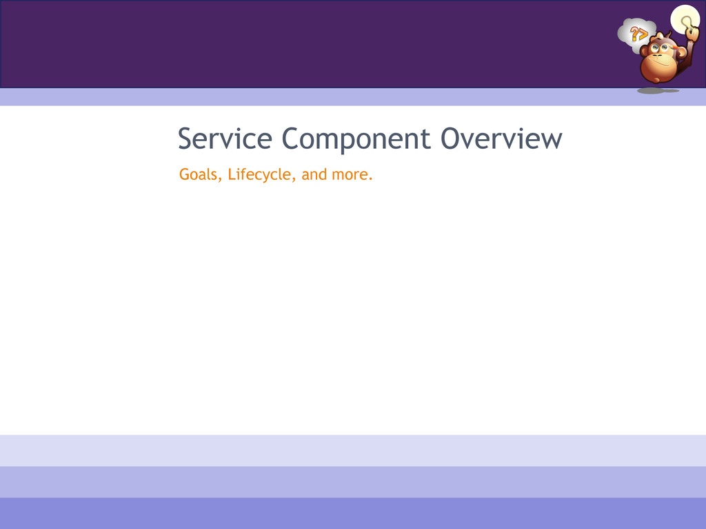 Service Component Overview Goals, Lifecycle, an...