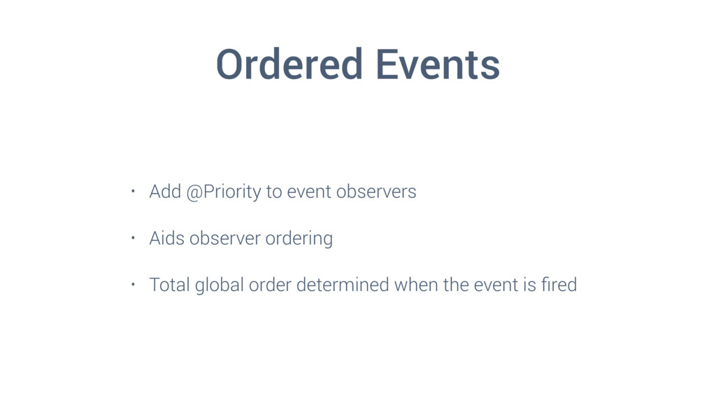 Ordered Events • Add @Priority to event observe...