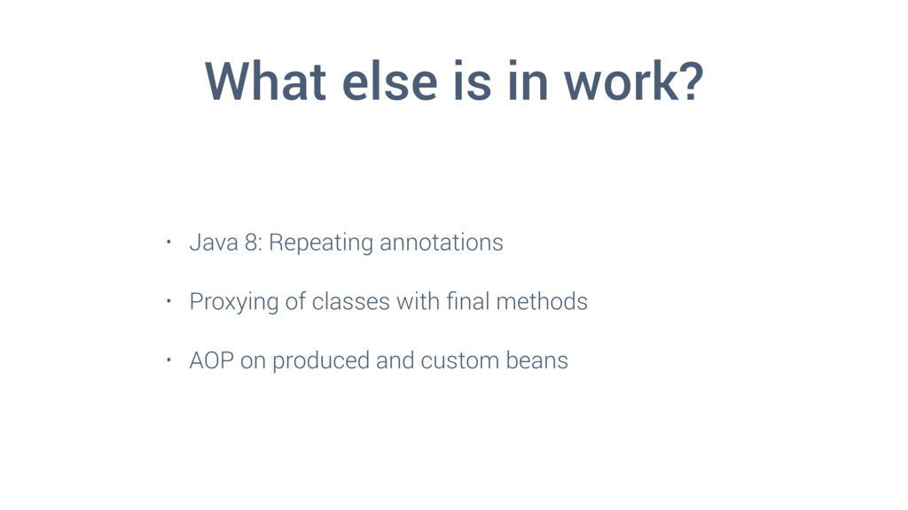 What else is in work? • Java 8: Repeating annot...