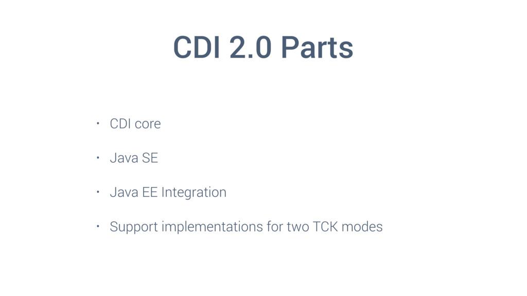 CDI 2.0 Parts • CDI core • Java SE • Java EE In...