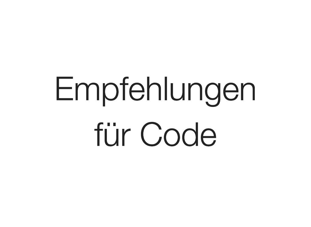 Empfehlungen Empfehlungen für Code für Code