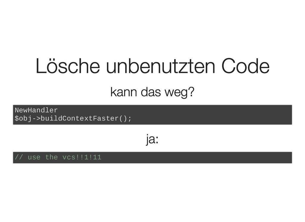 Lösche unbenutzten Code Lösche unbenutzten Code...