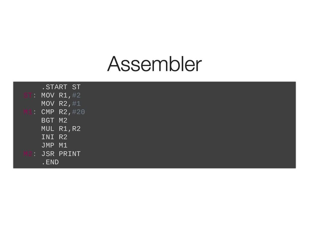 Assembler Assembler .START ST ST: MOV R1,#2 MOV...