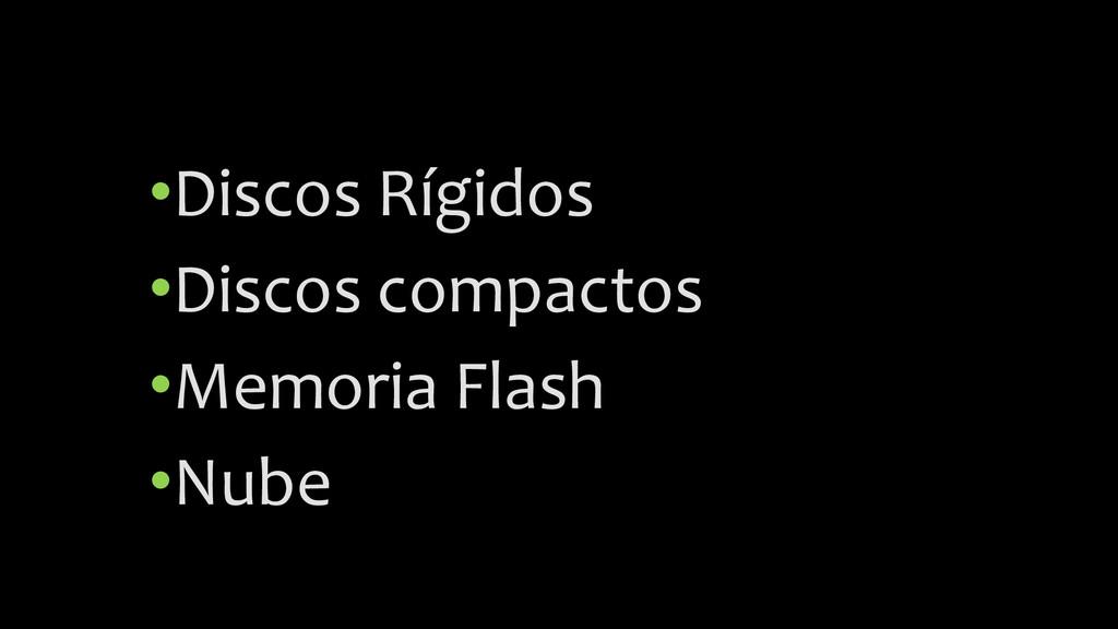 •Discos Rígidos •Discos compactos •Memoria Flas...