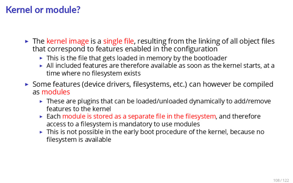 Kernel or module? ▶ The kernel image is a singl...