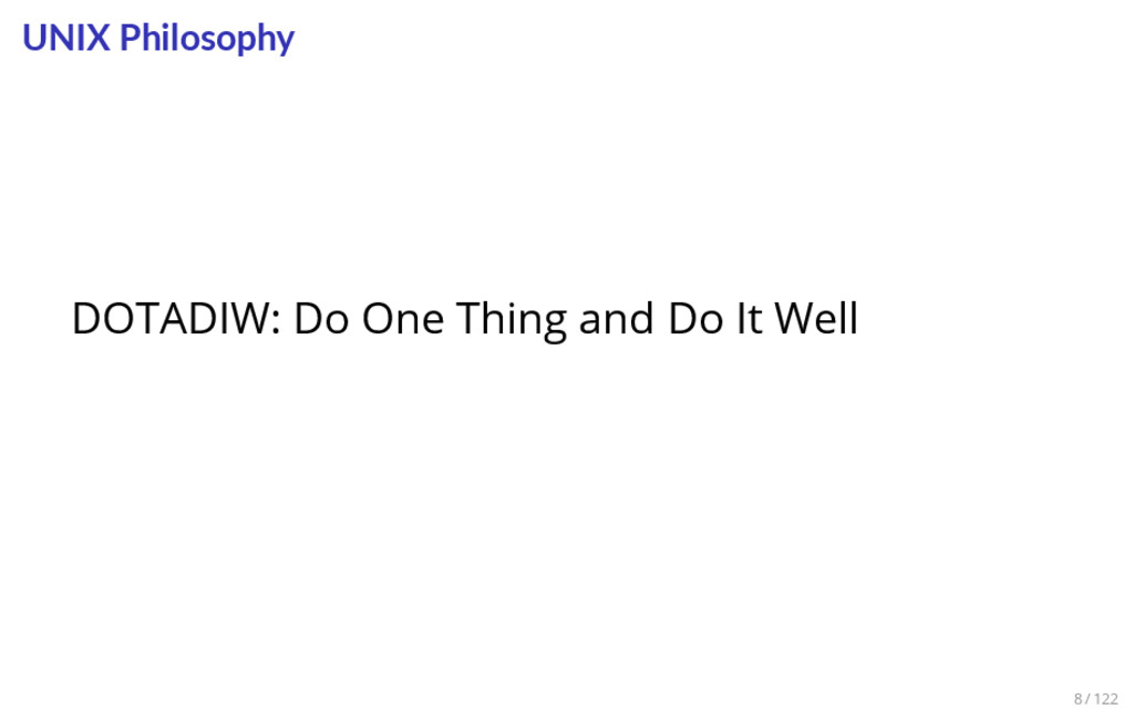 UNIX Philosophy DOTADIW: Do One Thing and Do It...