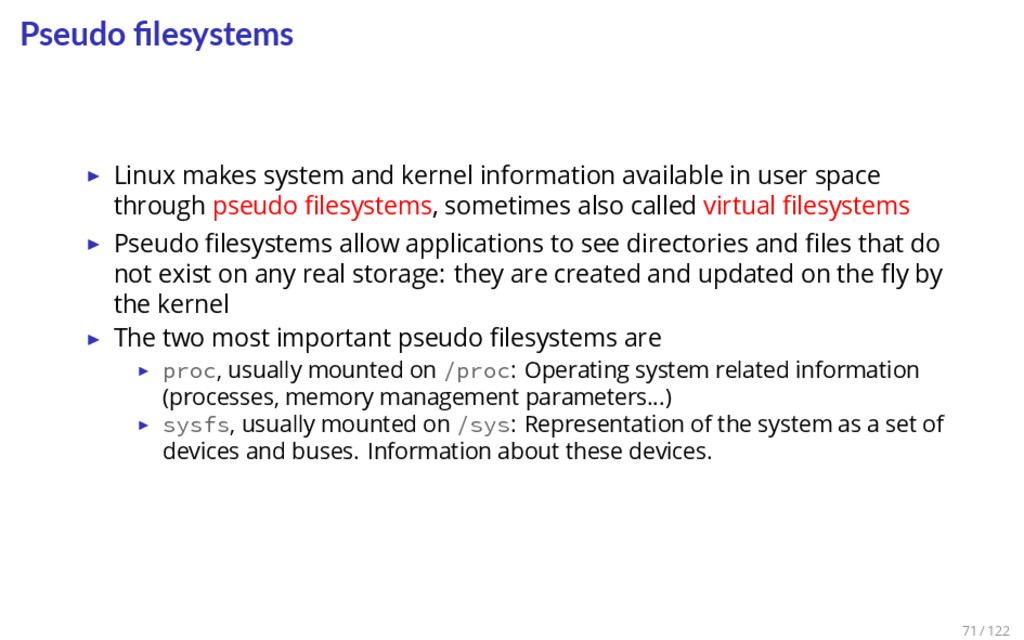 Pseudo filesystems ▶ Linux makes system and kern...