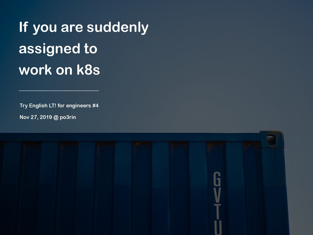 If you are suddenly assigned to work on k8s Try...