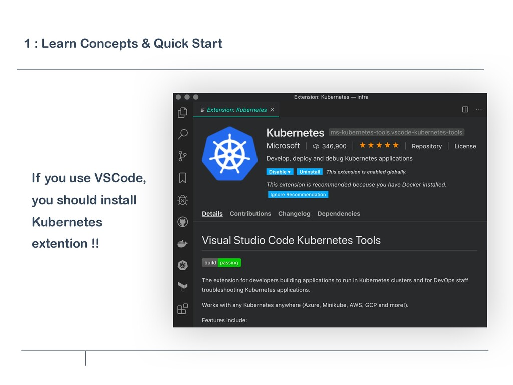 If you use VSCode, you should install Kubernete...