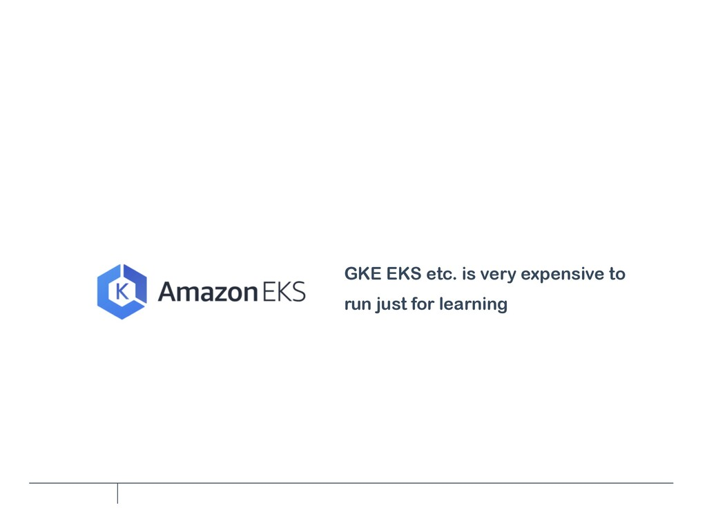 GKE EKS etc. is very expensive to run just for ...