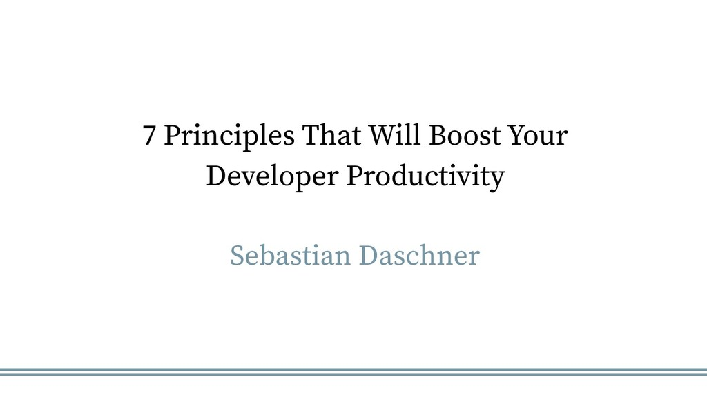 7 Principles That Will Boost Your Developer Pro...