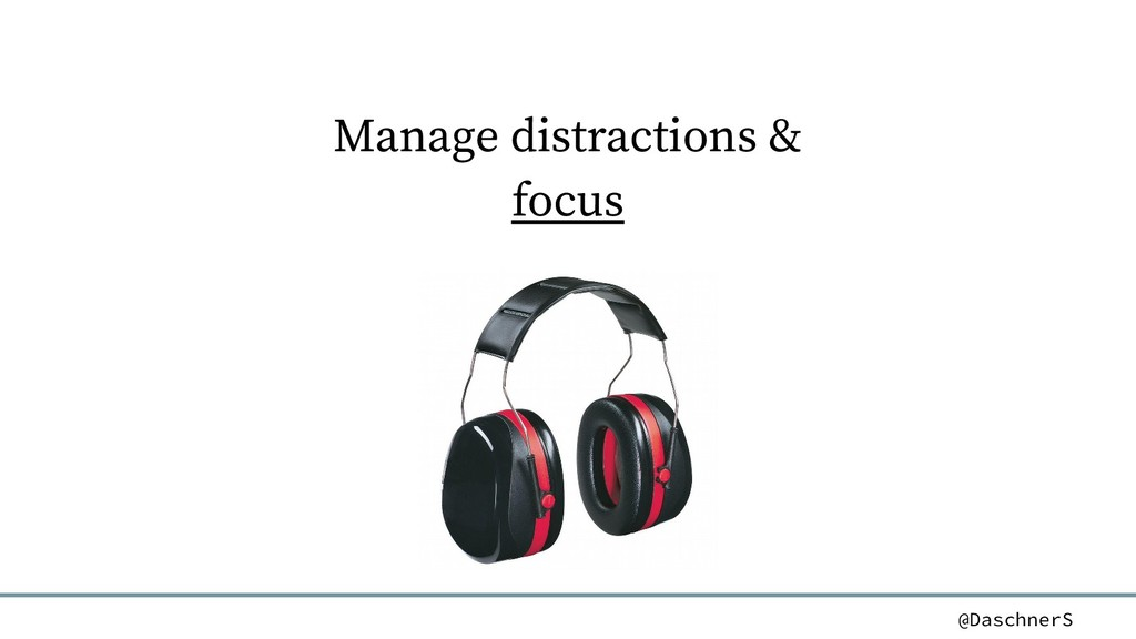 @DaschnerS Manage distractions & focus