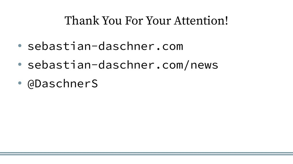 Thank You For Your Attention! ● sebastian-dasch...
