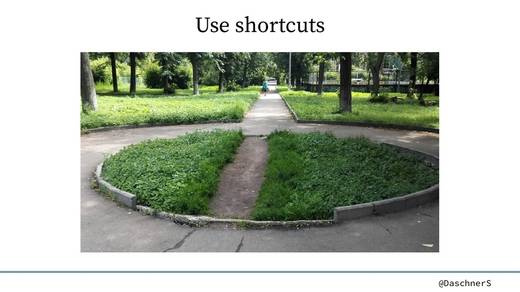 @DaschnerS Use shortcuts