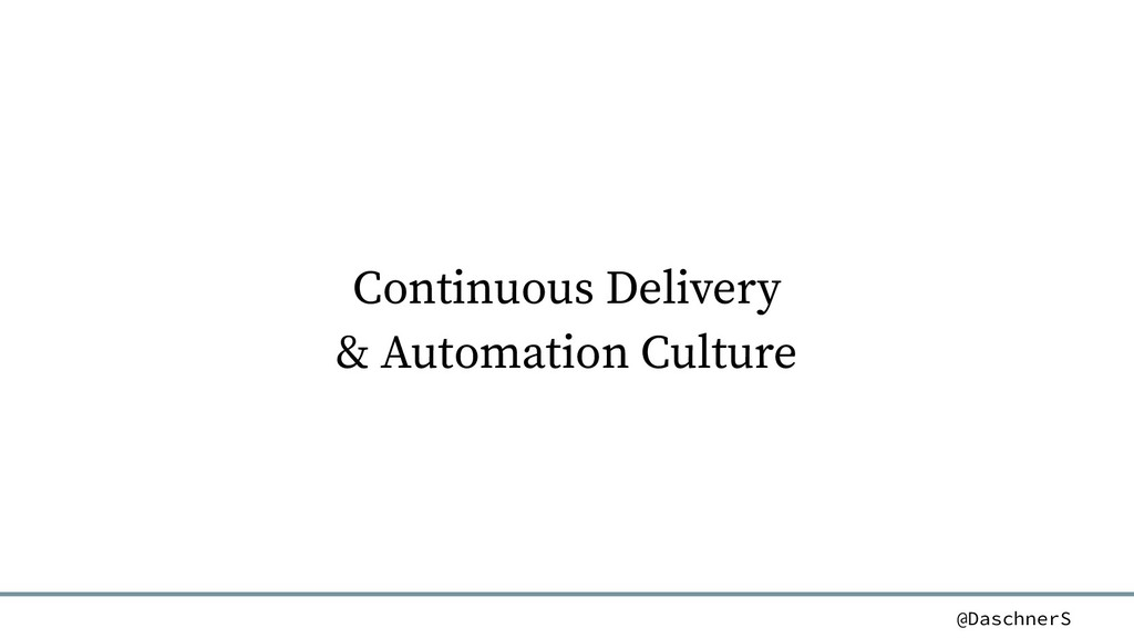 @DaschnerS Continuous Delivery & Automation Cul...