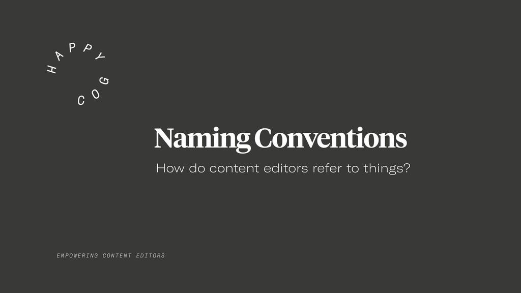 EMPO WER I NG C ONT E NT EDITORS Naming Convent...