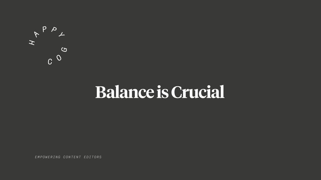 EMPO WER I NG C ONT E NT EDITORS Balance is Cru...