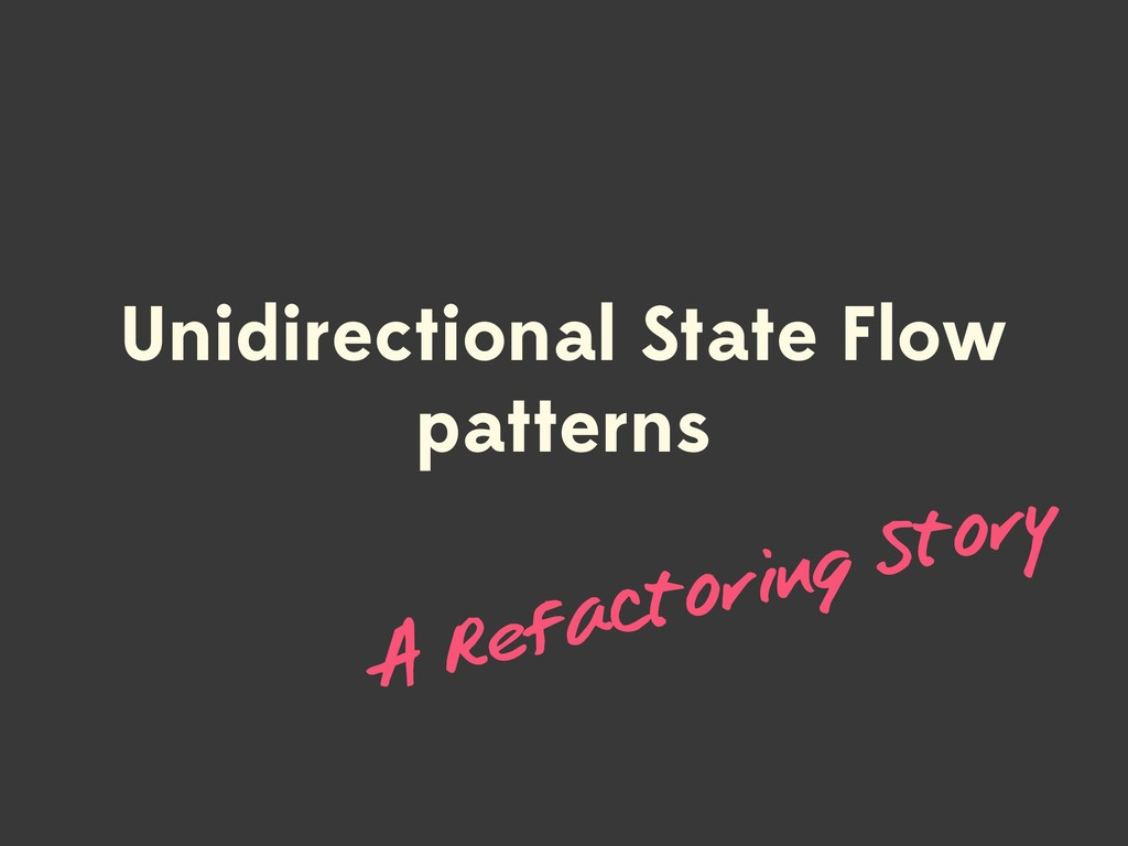 Unidirectional State Flow patterns