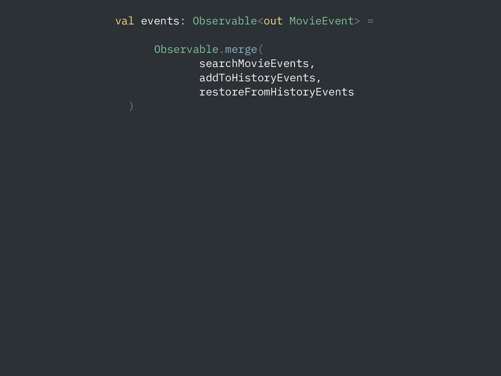 val events: Observable<out MovieEvent> = Observ...