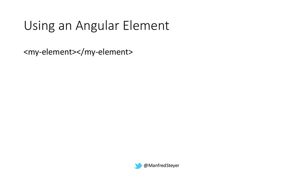@ManfredSteyer Using an Angular Element <my-ele...