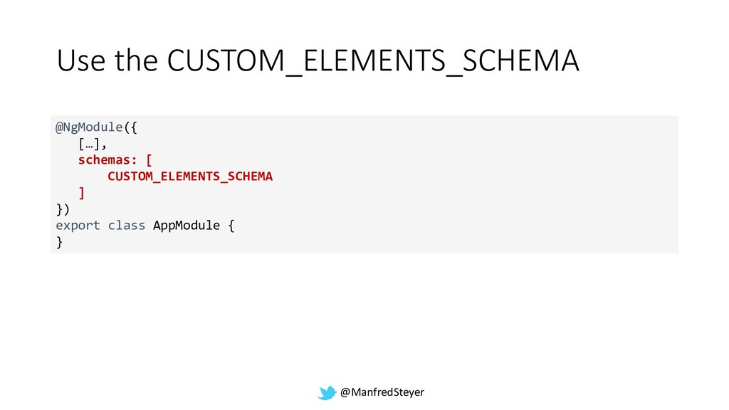 @ManfredSteyer Use the CUSTOM_ELEMENTS_SCHEMA @...