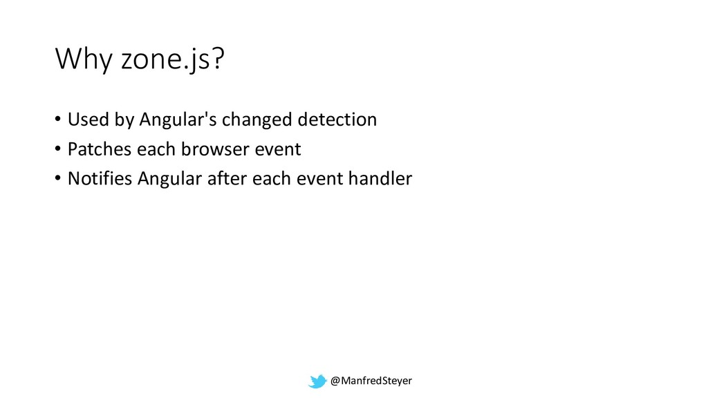@ManfredSteyer Why zone.js? • Used by Angular's...