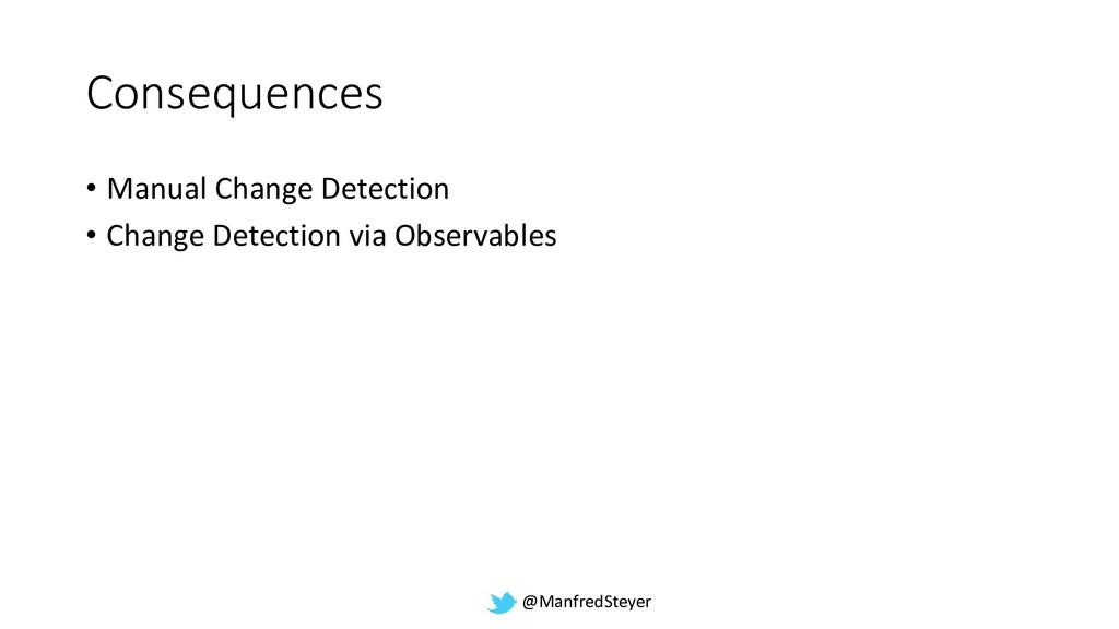 @ManfredSteyer Consequences • Manual Change Det...