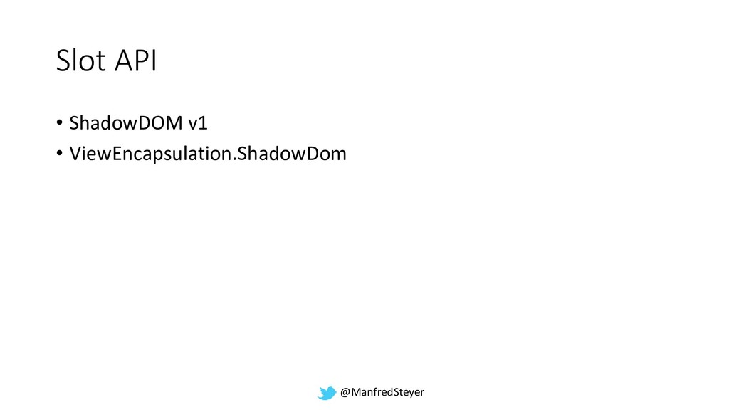 @ManfredSteyer Slot API • ShadowDOM v1 • ViewEn...