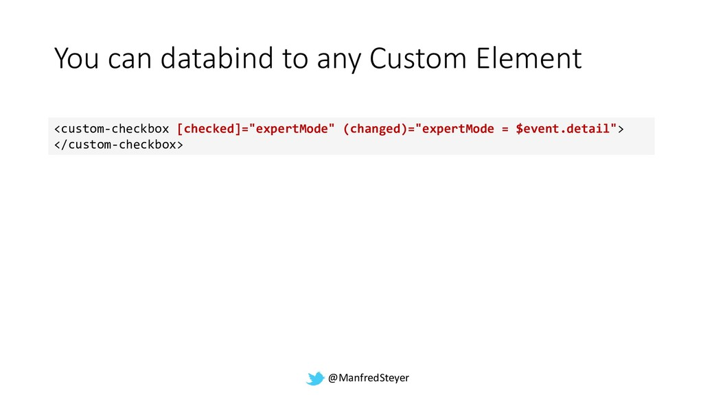@ManfredSteyer You can databind to any Custom E...