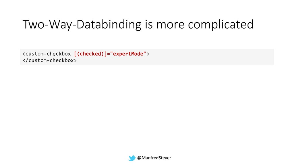 @ManfredSteyer Two-Way-Databinding is more comp...