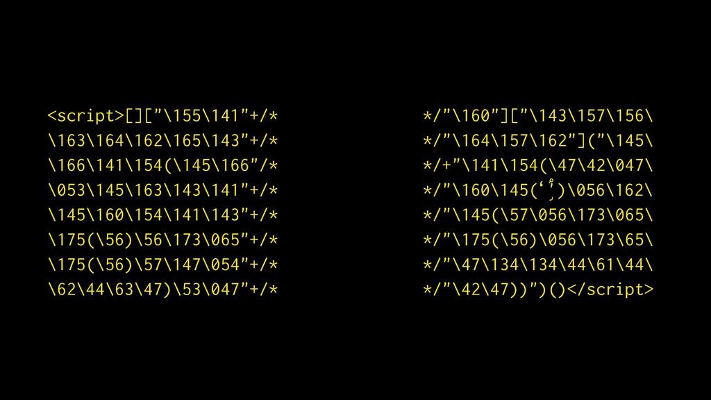 """<script>[][""""\155\141""""+/* */""""\160""""][""""\143\157\15..."""